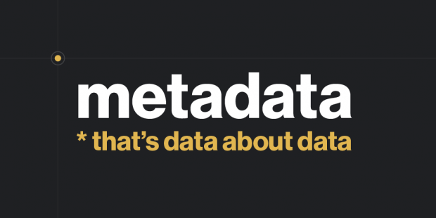metadata - that's data about data